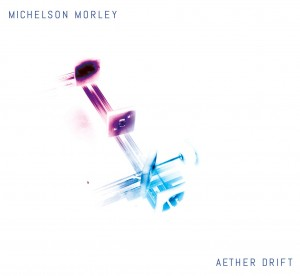 "Michelson Morley debut CD ""Aether Drift"""